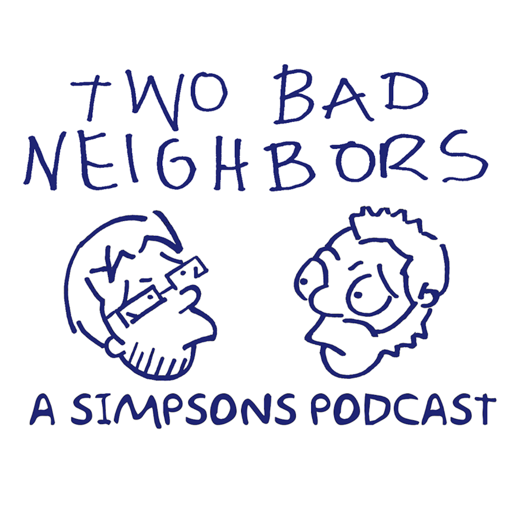 Two Bad Neighbors – A Simpsons Podcast