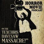 Texchris Davesaw Massacre – A Horror Movie Podcast