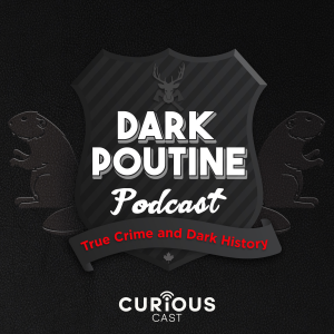 Dark Poutine – True Crime and Dark History