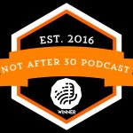 Not After 30 Podcast